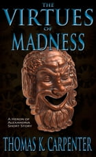 The Virtues of Madness by Thomas K. Carpenter