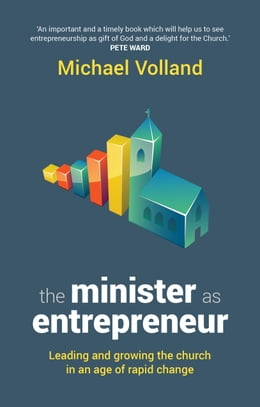 Book The Minister as Entrepreneur: Leading and Growing the Church in an Age of Rapid Change by Michael Volland