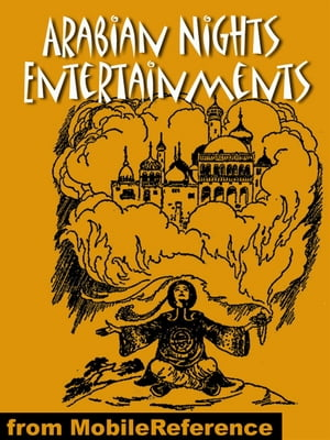 Arabian Nights Entertainments. Illustrated.: Best-Known Tales. Incl: Aladdin Or The Wonderful Lamp, The Story Of Sindbad The Sailor, The History Of Ali Baba And Of The Forty Robbers & More (Mobi Classics) by Anonymous