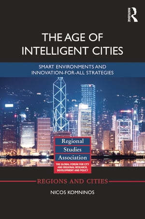 The Age of Intelligent Cities Smart Environments and Innovation-for-all Strategies