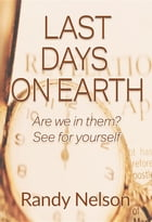 Last Days On Earth: Are we in them? See for yourself by Randy Nelson