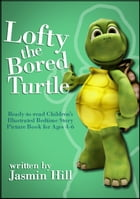 Lofty The Bored Turtle: Ready-to-read Children's Illustrated Bedtime Story Picture Book For Ages 4-6 by Jasmin Hill