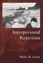 Interpersonal Rejection by Mark R. Leary