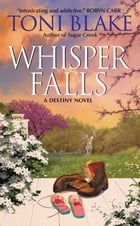 Whisper Falls: A Destiny Novel by Toni Blake