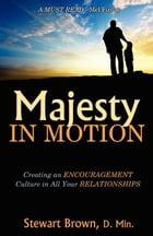 Majesty in Motion: Creating an Encouragement Culture in All Your Relationships