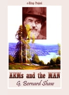 Arms and the Man: Illustrated by G. Bernard Shaw