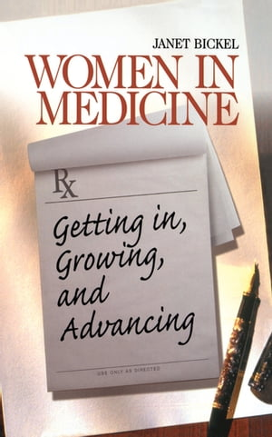Women in Medicine Getting In,  Growing,  and Advancing