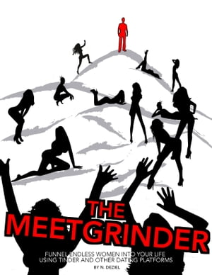 The Meetgrinder: Funnel Endless Women Into Your Life Using Tinder And Other Dating Platforms