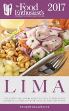 Lima (Peru) - 2017:: The Food Enthusiast's Complete Restaurant Guide by Andrew Delaplaine