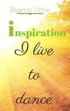 Inspiration: I live to dance by Sharon Uche
