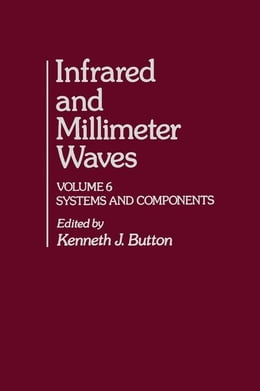 Book Infrared and Millimeter Waves V6: Systems and Components by Button, Kenneth J.