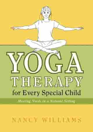 Yoga Therapy for Every Special Child: Meeting Needs in a Natural Setting by Nancy Williams