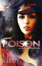 Poison 2: A Fatal Attraction (The Cartel Publications Presents) by K.D. Harris