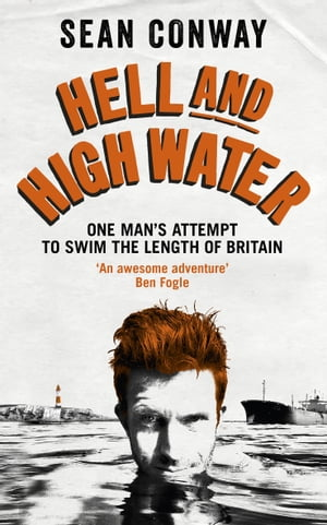 Hell and High Water My Epic 900-Mile Swim from Land?s End to John O'Groats