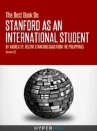 The Best Book On Stanford International Admissions (Tips For TOEFL Prep, Admissions Essays, Filling Out The Common App, SAT Prep, And More) by Andrea Sy