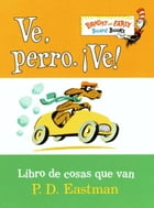 Ve, Perro. Ve!: Go, Dog. Go! by P.D. Eastman