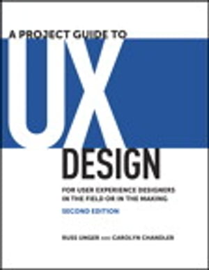 A Project Guide to UX Design: For user experience designers in the field or in the making For user experience designers in the field or in the making