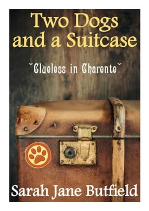 Two Dogs and a Suitcase: Clueless in Charente Sarah Jane's Travel Memoirs Series,  #2
