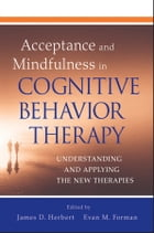 Acceptance and Mindfulness in Cognitive Behavior Therapy: Understanding and Applying the New…