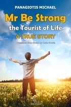 Mr Be Strong: The Tourist of Life: A True Story by Panagiotis  Michael