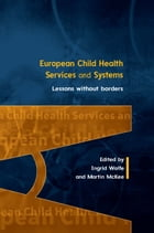 EUROPEAN CHILD HEALTH SERVICES AND SYSTEMS: LESSONS WITHOUT BORDERS