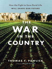 War in the Country, The: How the Fight to Save Rural Life Will Shape Our Future