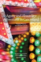 Agony and Absurdity: Adventures in Cancerland by Meaghan Calcari Campbell