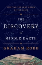 The Discovery of Middle Earth: Mapping the Lost World of the Celts Cover Image