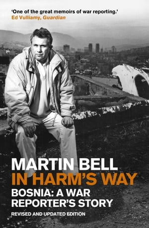 In Harm's Way Bosnia: A War Reporter's Story