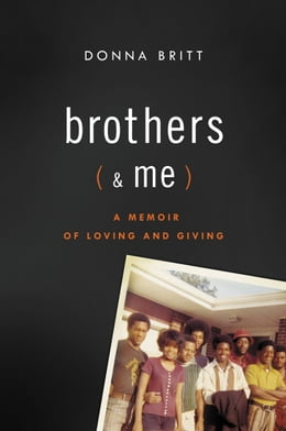 Book Brothers (and Me): A Memoir of Loving and Giving by Donna Britt