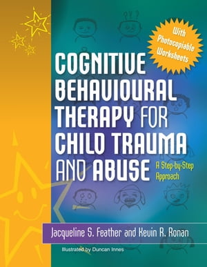 Cognitive Behavioural Therapy for Child Trauma and Abuse A Step-by-Step Approach