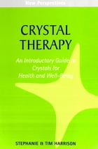 Crystal Therapy: An introductory Guide to Crystals for Health and Well-Being by Tim Harrison