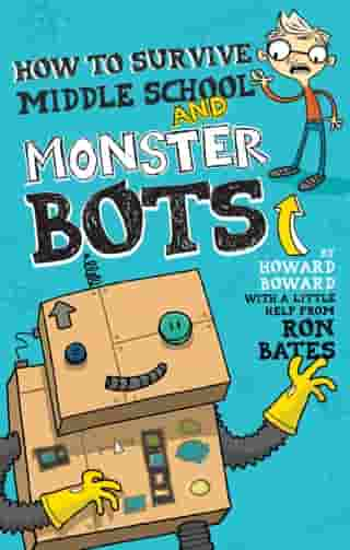 How to Survive Middle School and Monster Bots by Ron Bates