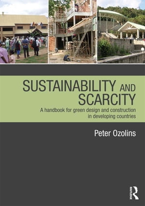 Sustainability & Scarcity A Handbook for Green Design and Construction in Developing Countries