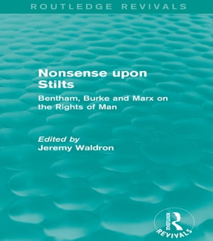Nonsense upon Stilts (Routledge Revivals) Bentham,  Burke and Marx on the Rights of Man