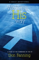 Walking His Way: A study of the Commands of the NT by Don Fanning