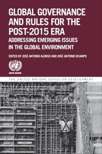 Global Governance and Rules for the Post-2015 Era: Addressing Emerging Issues in the Global…