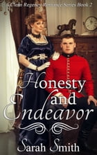 Honesty and Endeavor: A Clean Regency Romance Series 2 by Sarah Smith
