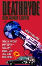 Deathryde: Rebel Without a Corpse by Michael P Naughton