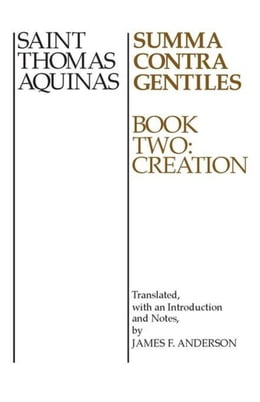 Book Summa Contra Gentiles, 2: Book Two: Creation by Aquinas, Thomas