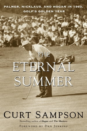 The Eternal Summer Palmer,  Nicklaus,  and Hogan in 1960,  Golf's Golden Year