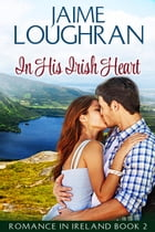 In His Irish Heart: Romance in Ireland, #2 by Jaime Loughran