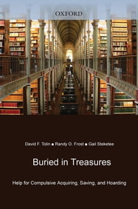 Buried in Treasures: Help for Compulsive Acquiring, Saving, and Hoarding