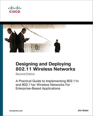 Designing and Deploying 802.11 Wireless Networks A Practical Guide to Implementing 802.11n and 802.11ac Wireless Networks For Enterprise-Based Applica