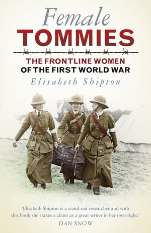 Female Tommies The Frontline Women of the First World War
