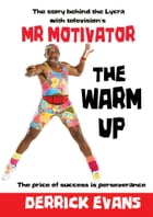 The Warm Up: The story behind the Lycra with television's Mr Motivator by Derrick Evans