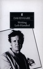 Writing Left-Handed: Collected Essays by David Hare