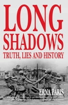 Long Shadows: Truth, Lies and History by Erna Paris