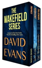 The Complete Wakefield Series: a best-selling and critically acclaimed crime series by David Evans