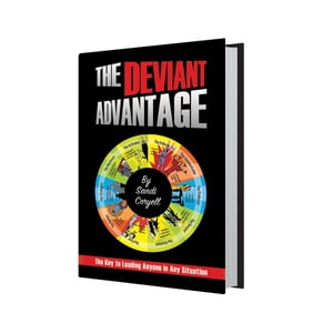 The Deviant Advantage: The Key to Leading Anyone in Any Situation by Sandi Coryell